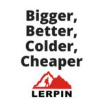 Lerpin Bigger, Better, Colder, Cheaper